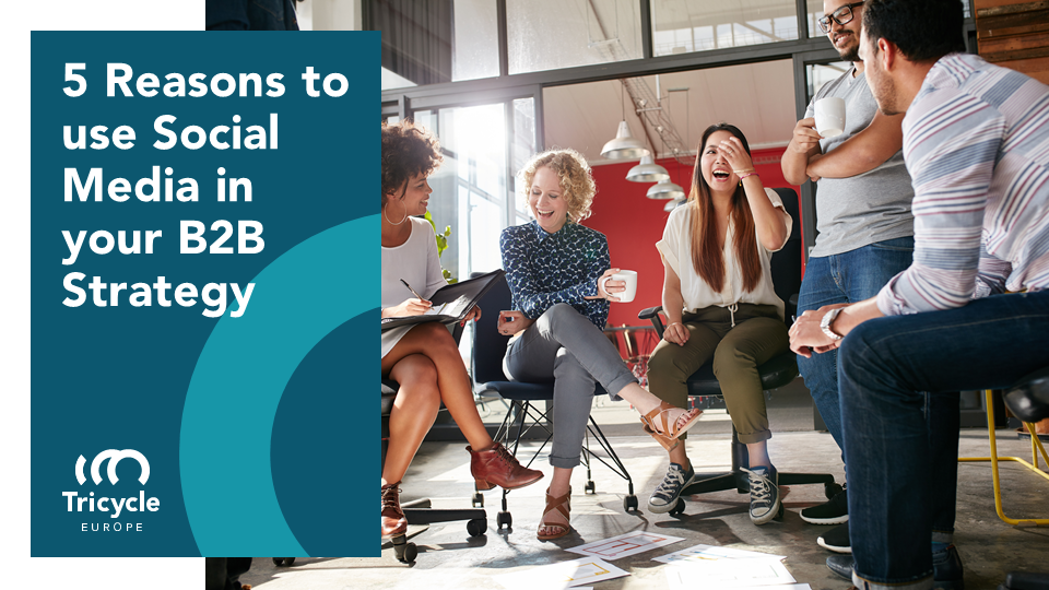 5 Reasons to use Social Media in your B2B Strategy