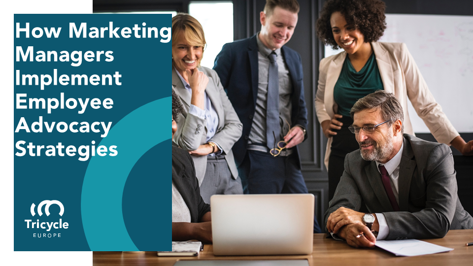 How Marketing Managers Implement Employee Advocacy Strategies