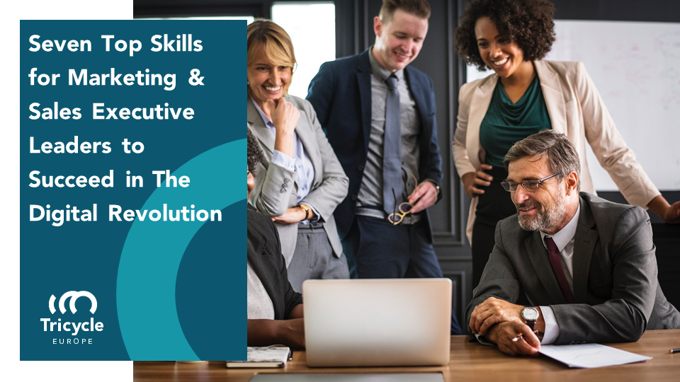 Seven Top Skills for Marketing & Sales Leaders to Succeed in The Digital Revolution