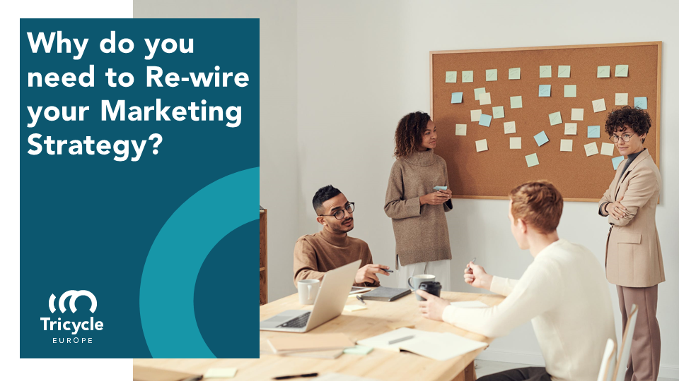 Why Do You Need To Re-wire Your Marketing Strategy?