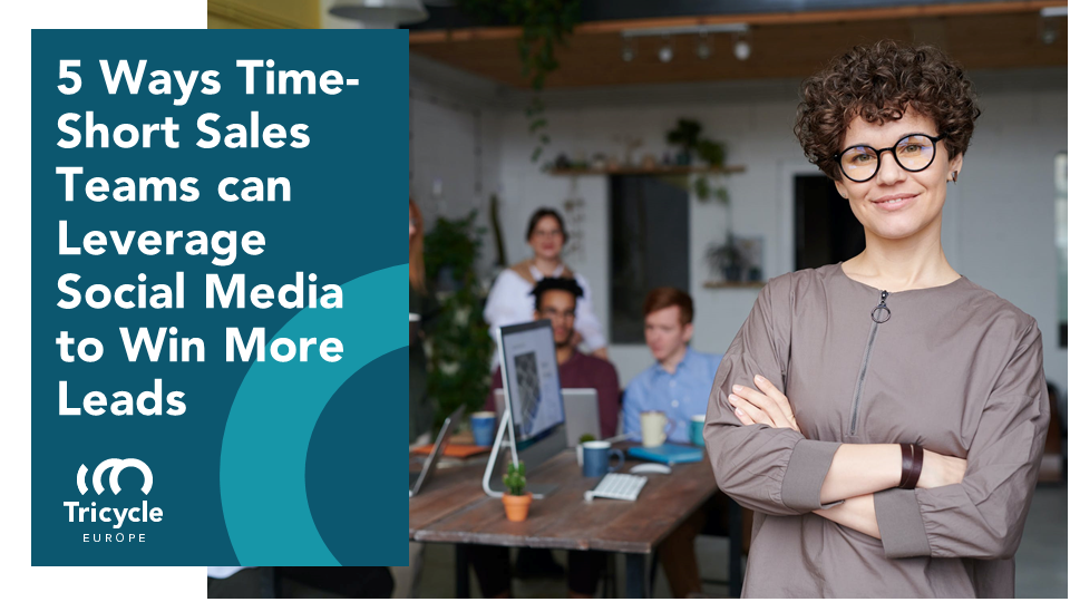 5 Ways Time-Short Sales Teams Can Leverage Social Media To Win More Leads